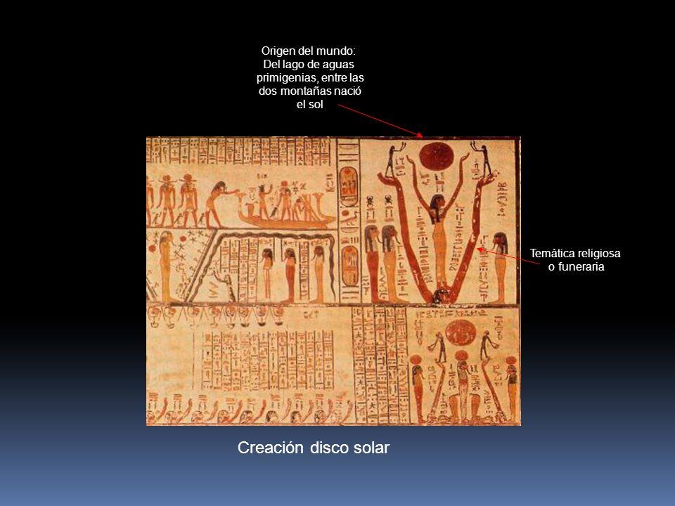 Creación disco solar Temática religiosa o funeraria Origen del mundo: Del lago de aguas primigenias, entre las dos montañas nació el sol