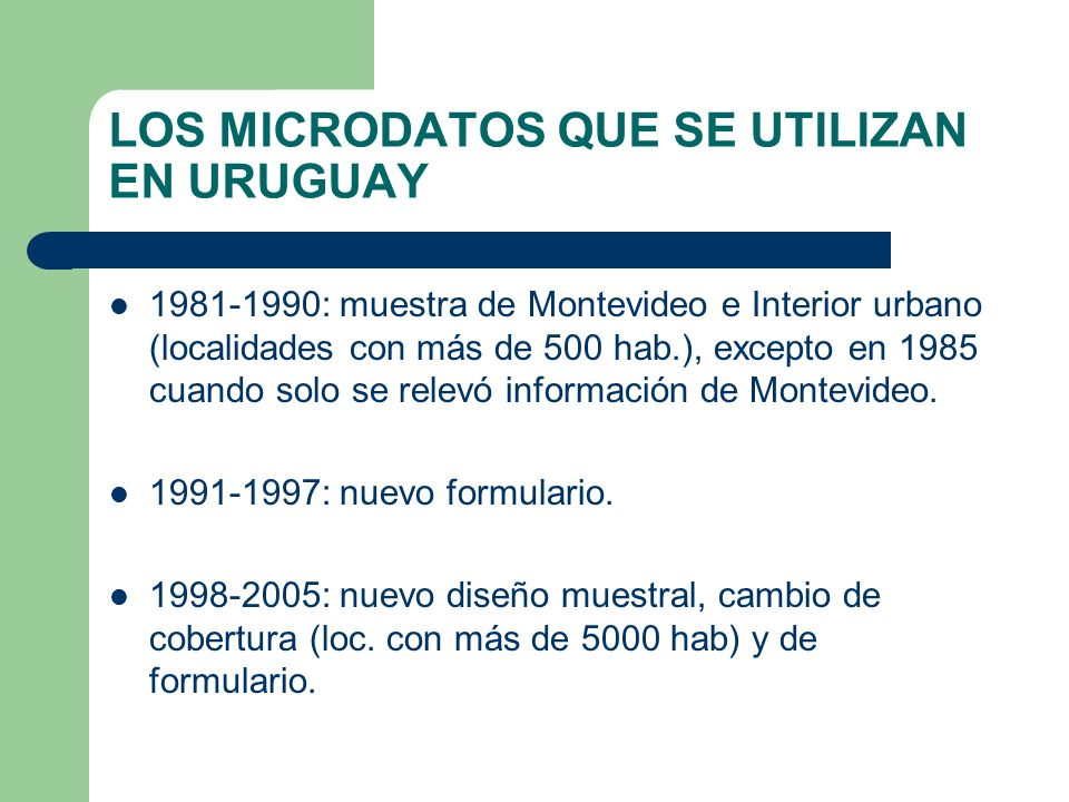LOS MICRODATOS QUE SE UTILIZAN EN URUGUAY 1981-1990: muestra de Montevideo e Interior urbano (localidades con más de 500 hab.), excepto en 1985 cuando