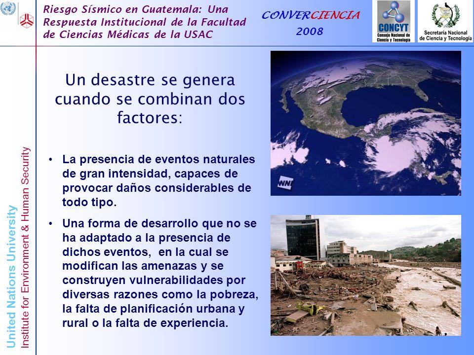 United Nations University Institute for Environment & Human Security Riesgo Sísmico en Guatemala: Una Respuesta Institucional de la Facultad de Ciencias Médicas de la USAC CONVERCIENCIA 2008 Por ejemplo, en el contexto de las viviendas en los Departamentos de Huehuetenango, Quiché, Alta Verapaz y otros Departamentos de la zona oriental a los cuales se les asignó una intensidad de grado VII, la interpretación debe ser que existe un 10% de probabilidad en 50 años de que como producto de un sismo se excedan los siguientes impactos: Muchas viviendas de adobe, bajareque y de otros tipos de materiales de construcción no convencionales sufren daño sustancial a severo, incluyendo daño estructural moderado, mientras que pocas de estas viviendas sufren daño estructural muy severo, incluyendo daño estructural severo.