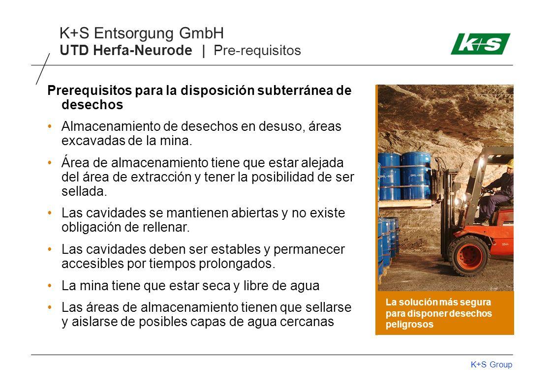 K+S Group K+S Entsorgung GmbH UTD Herfa-Neurode | Pre-requisitos La solución más segura para disponer desechos peligrosos Prerequisitos para la disposición subterránea de desechos Almacenamiento de desechos en desuso, áreas excavadas de la mina.
