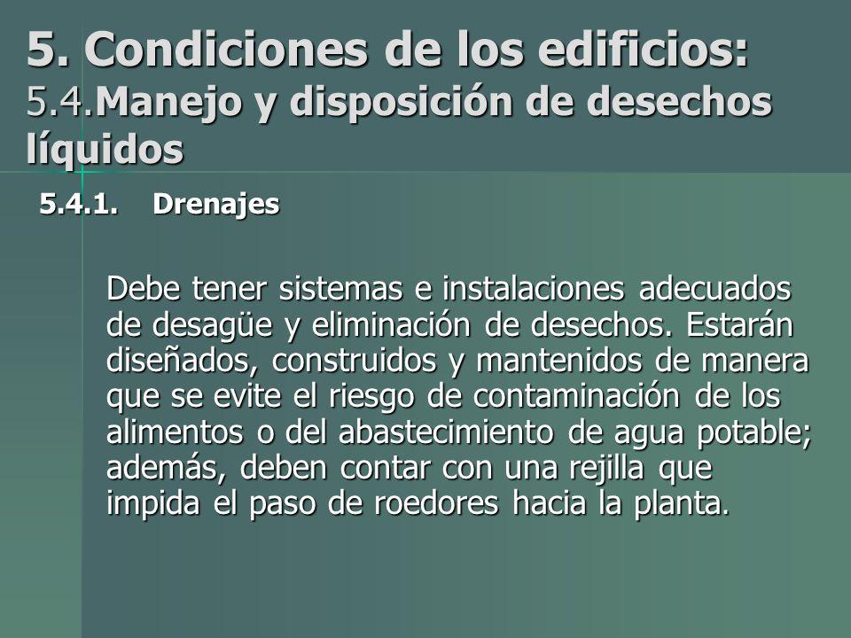 5.Condiciones de los edificios: 5.4.Manejo y disposición de desechos líquidos 5.4.1.