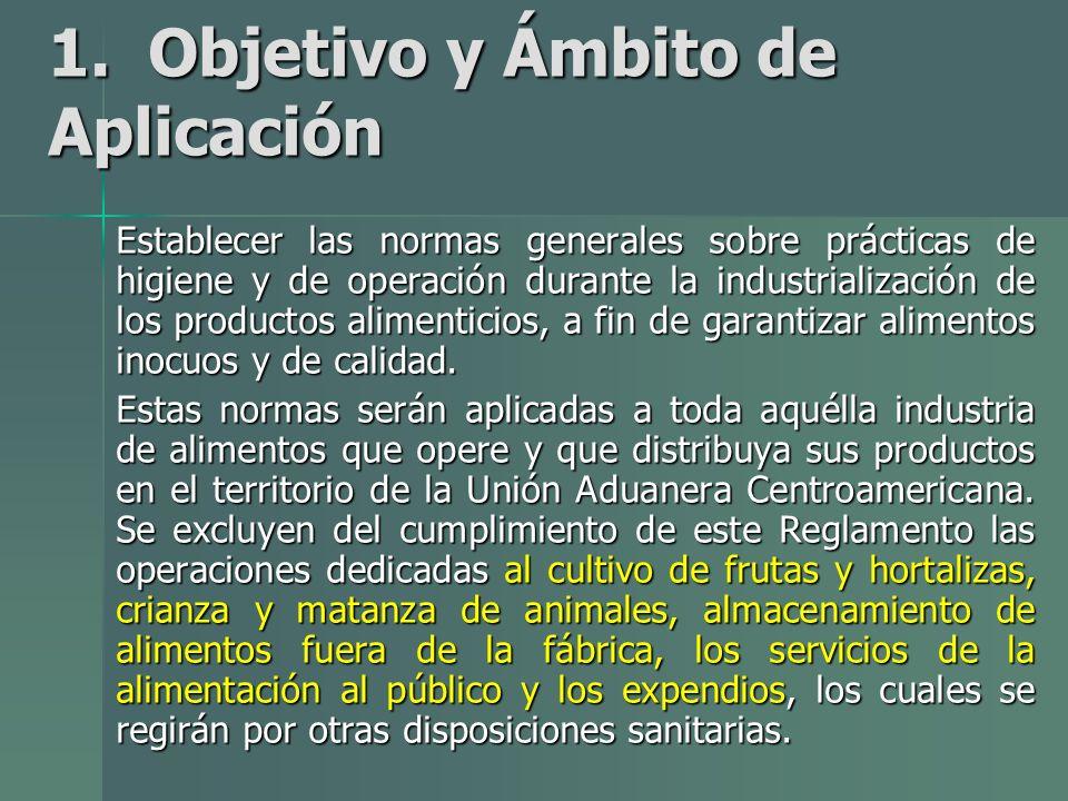 1. Objetivo y Ámbito de Aplicación Establecer las normas generales sobre prácticas de higiene y de operación durante la industrialización de los produ