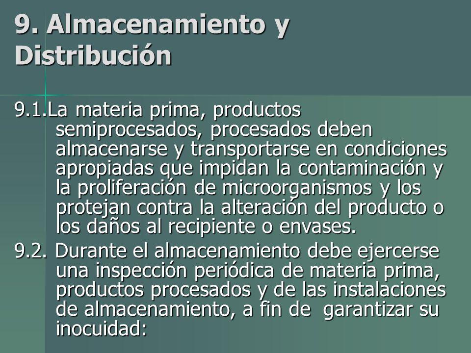 9. Almacenamiento y Distribución 9.1.La materia prima, productos semiprocesados, procesados deben almacenarse y transportarse en condiciones apropiada