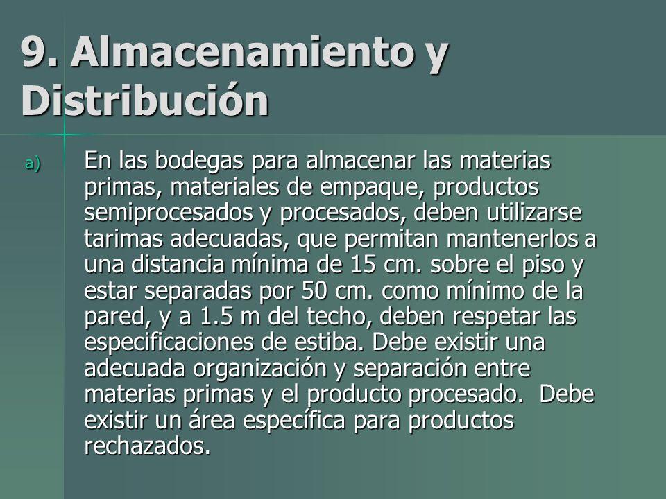 9. Almacenamiento y Distribución a) En las bodegas para almacenar las materias primas, materiales de empaque, productos semiprocesados y procesados, d