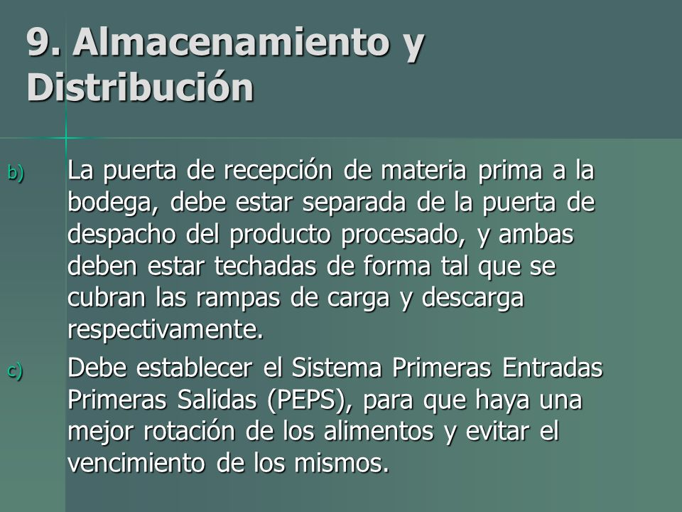 9. Almacenamiento y Distribución b) La puerta de recepción de materia prima a la bodega, debe estar separada de la puerta de despacho del producto pro