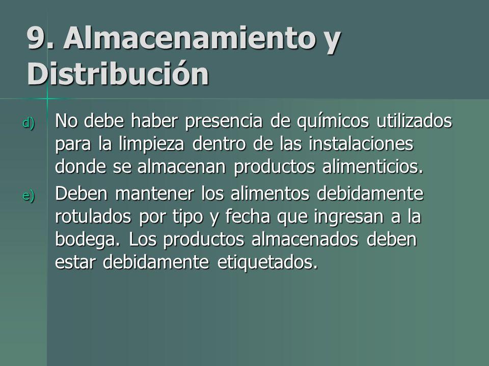9. Almacenamiento y Distribución d) No debe haber presencia de químicos utilizados para la limpieza dentro de las instalaciones donde se almacenan pro