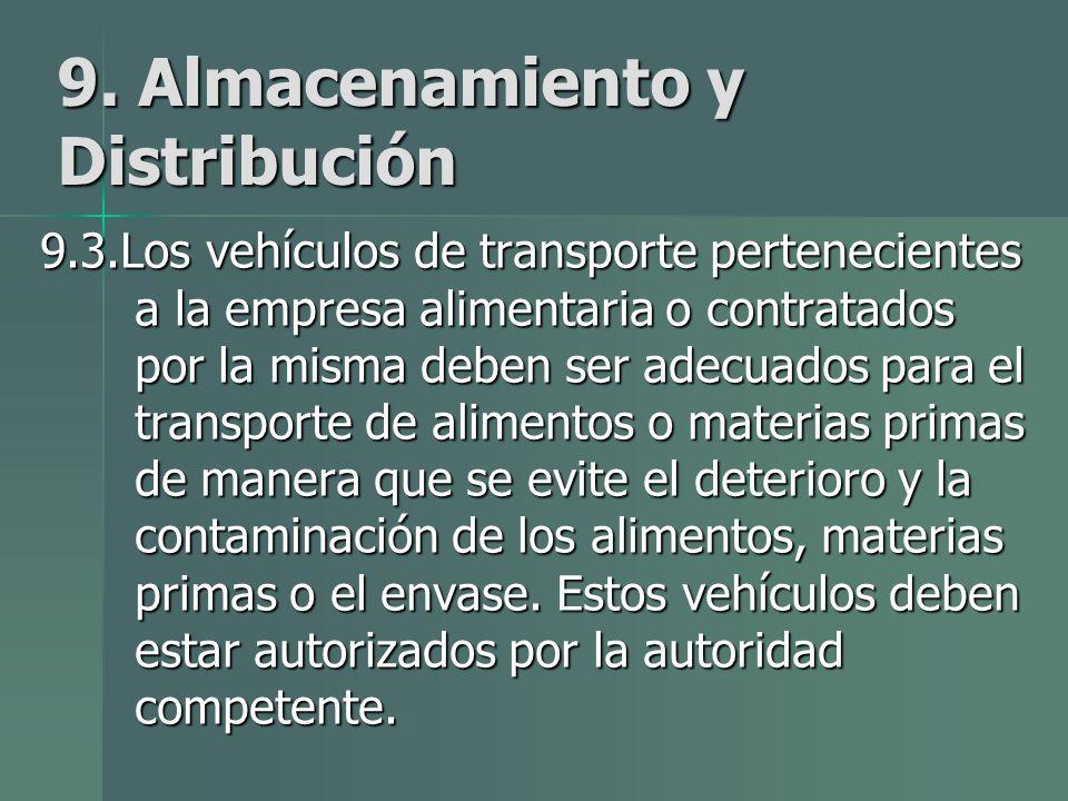 9. Almacenamiento y Distribución 9.3.Los vehículos de transporte pertenecientes a la empresa alimentaria o contratados por la misma deben ser adecuado