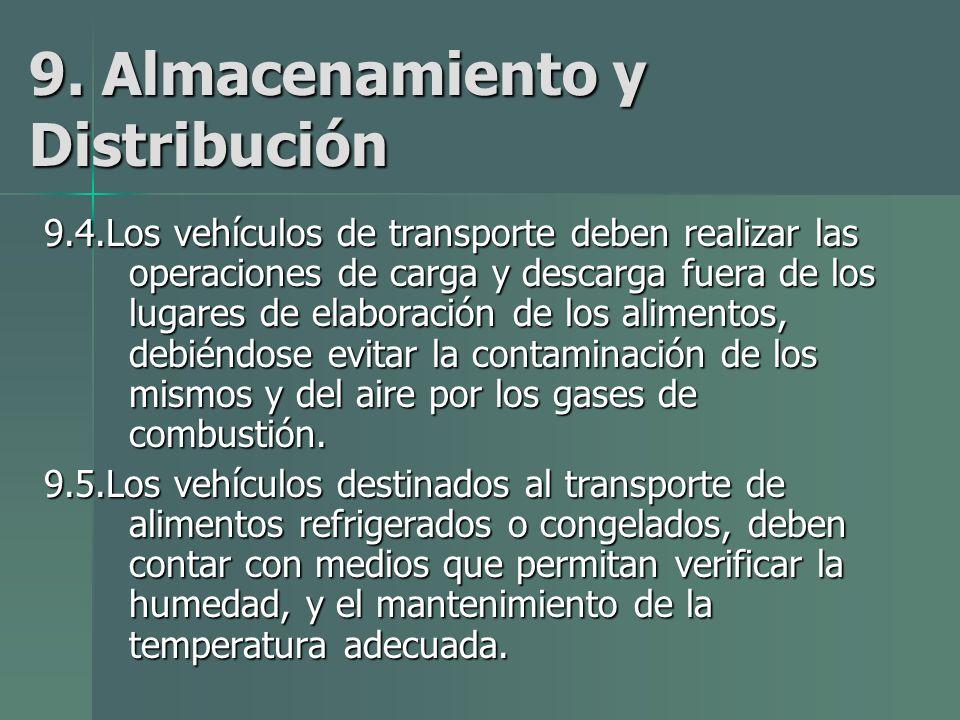 9. Almacenamiento y Distribución 9.4.Los vehículos de transporte deben realizar las operaciones de carga y descarga fuera de los lugares de elaboració