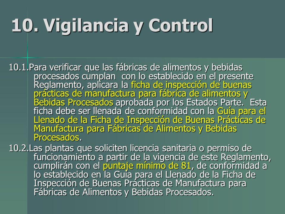 10. Vigilancia y Control 10.1.Para verificar que las fábricas de alimentos y bebidas procesados cumplan con lo establecido en el presente Reglamento,