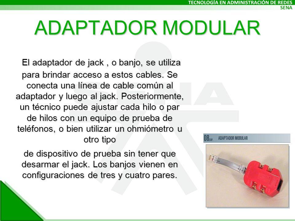 ADAPTADOR MODULAR El adaptador de jack, o banjo, se utiliza para brindar acceso a estos cables.