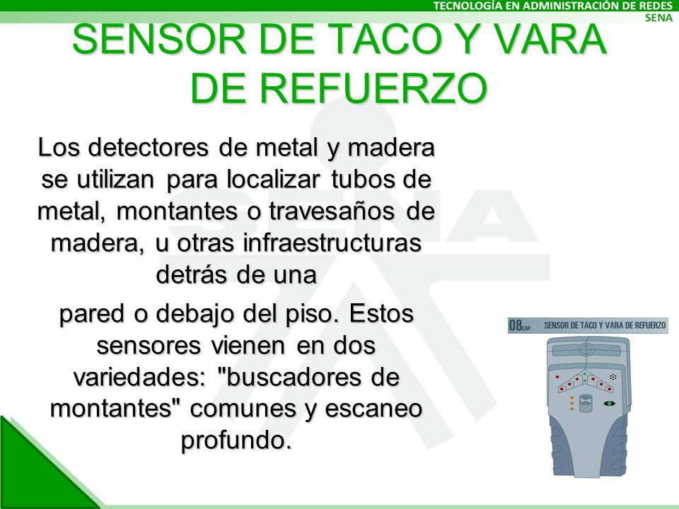 SENSOR DE TACO Y VARA DE REFUERZO Los detectores de metal y madera se utilizan para localizar tubos de metal, montantes o travesaños de madera, u otras infraestructuras detrás de una pared o debajo del piso.