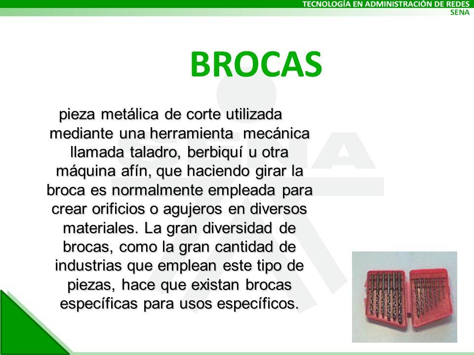 BROCAS pieza metálica de corte utilizada mediante una herramienta mecánica llamada taladro, berbiquí u otra máquina afín, que haciendo girar la broca es normalmente empleada para crear orificios o agujeros en diversos materiales.