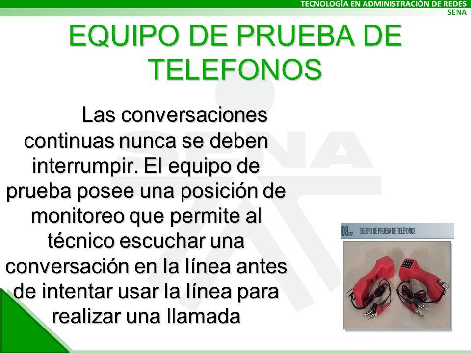 EQUIPO DE PRUEBA DE TELEFONOS Las conversaciones continuas nunca se deben interrumpir.