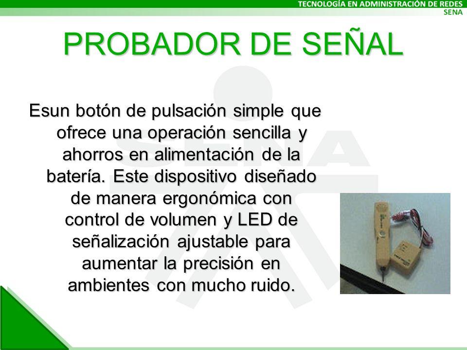 PROBADOR DE SEÑAL Esun botón de pulsación simple que ofrece una operación sencilla y ahorros en alimentación de la batería.
