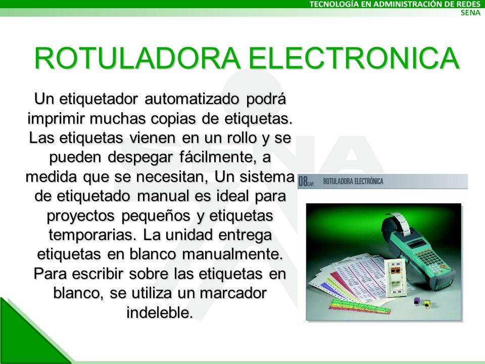 ROTULADORA ELECTRONICA Un etiquetador automatizado podrá imprimir muchas copias de etiquetas.