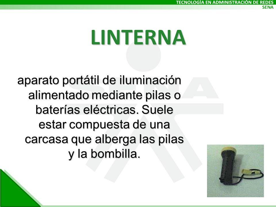 LINTERNA aparato portátil de iluminación alimentado mediante pilas o baterías eléctricas.