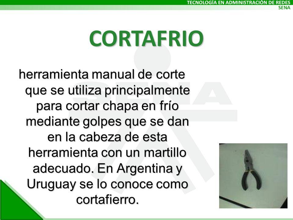 CORTAFRIO herramienta manual de corte que se utiliza principalmente para cortar chapa en frío mediante golpes que se dan en la cabeza de esta herramienta con un martillo adecuado.