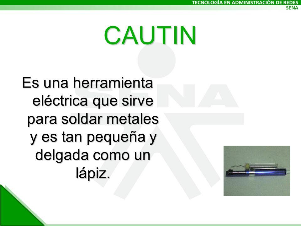 CAUTIN Es una herramienta eléctrica que sirve para soldar metales y es tan pequeña y delgada como un lápiz.