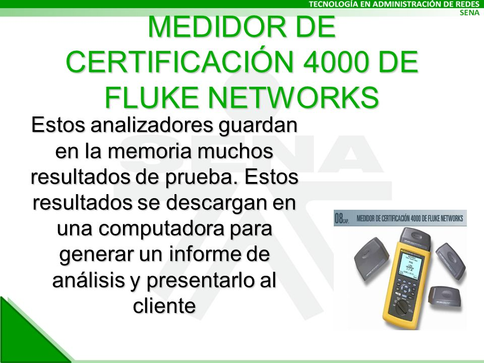 MEDIDOR DE CERTIFICACIÓN 4000 DE FLUKE NETWORKS Estos analizadores guardan en la memoria muchos resultados de prueba.