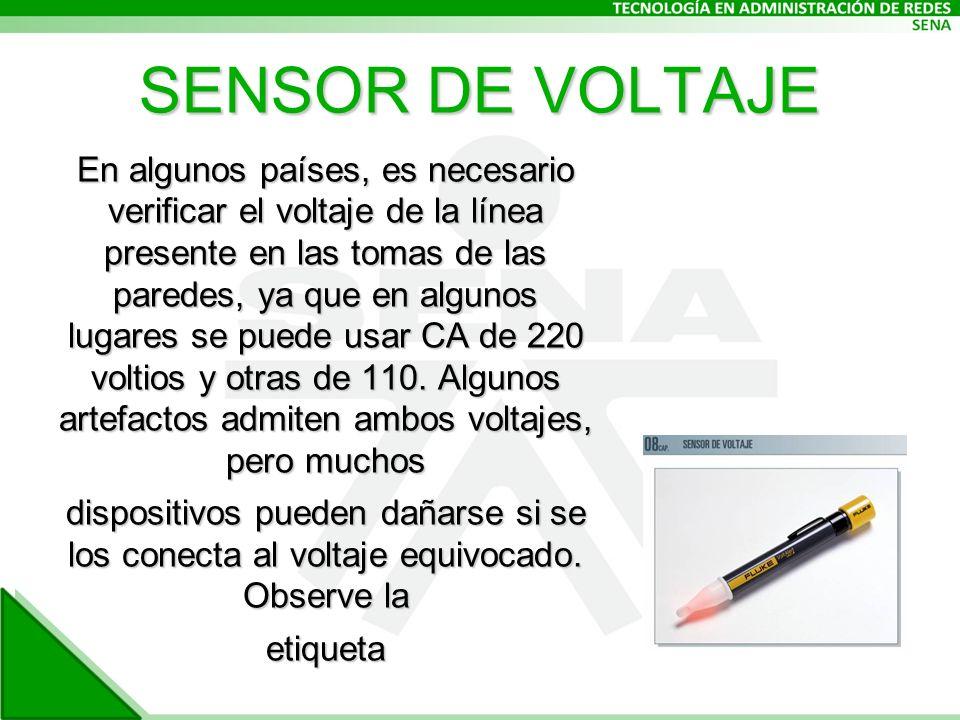 SENSOR DE VOLTAJE En algunos países, es necesario verificar el voltaje de la línea presente en las tomas de las paredes, ya que en algunos lugares se puede usar CA de 220 voltios y otras de 110.