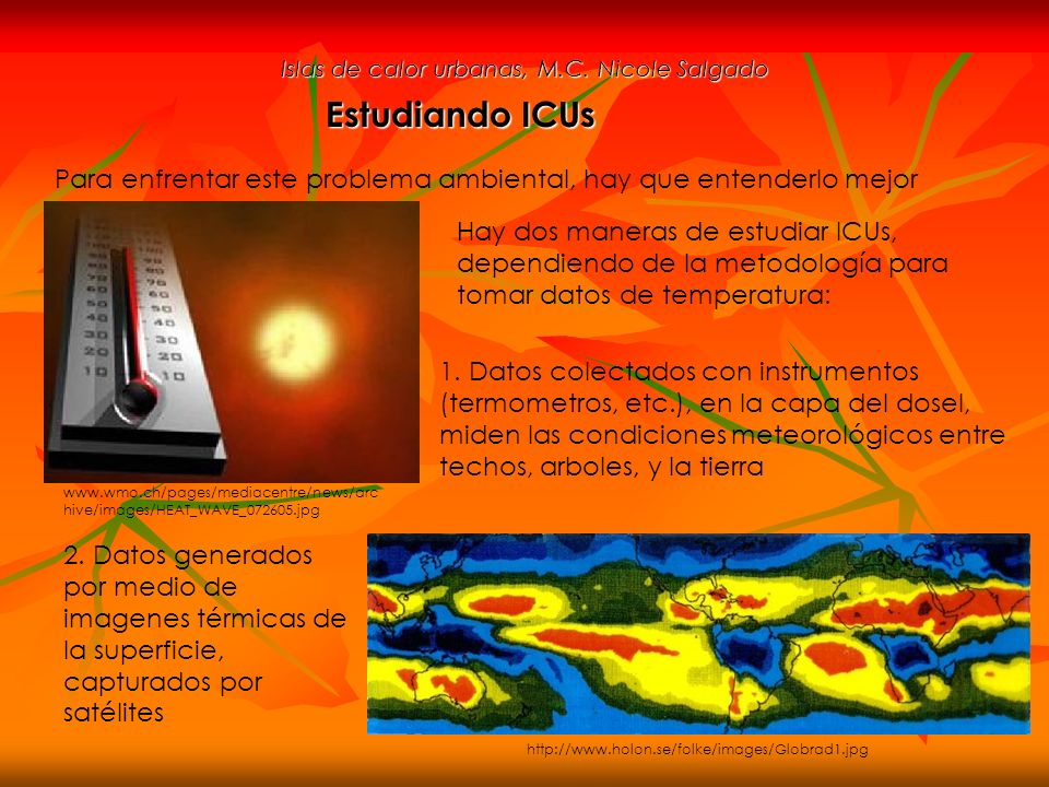 Islas de calor urbanas, M.C. Nicole Salgado Estudiando ICUs Para enfrentar este problema ambiental, hay que entenderlo mejor 1. Datos colectados con i