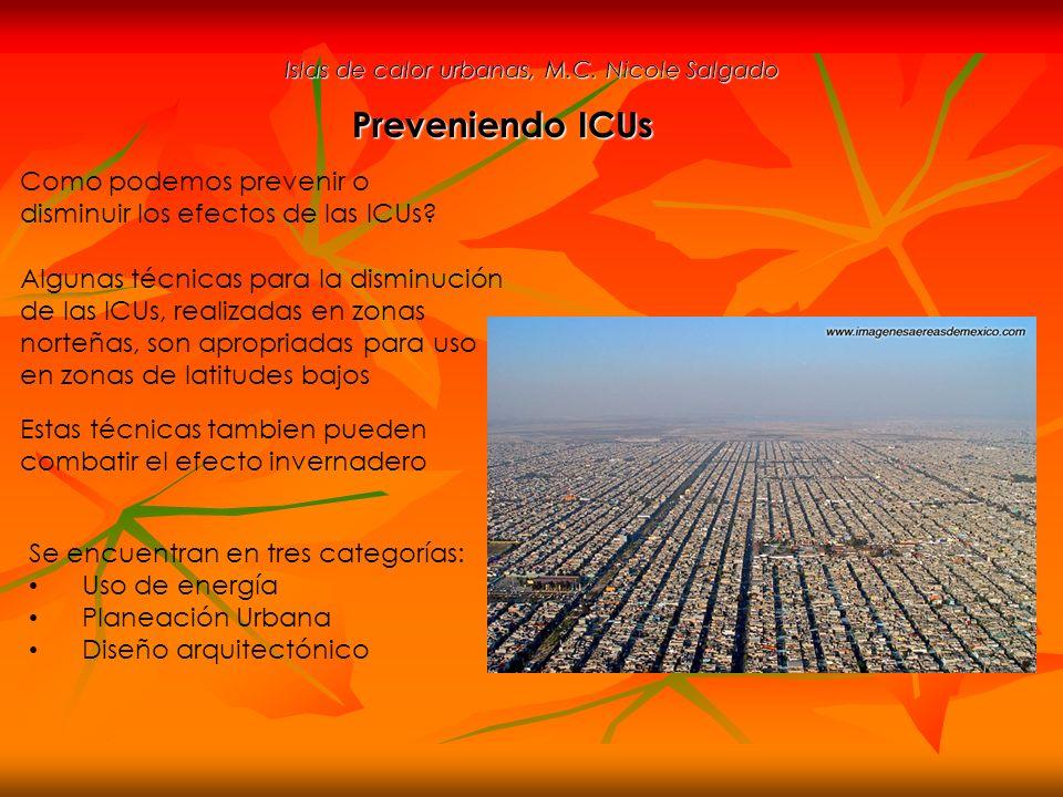 Islas de calor urbanas, M.C. Nicole Salgado Preveniendo ICUs Algunas técnicas para la disminución de las ICUs, realizadas en zonas norteñas, son aprop
