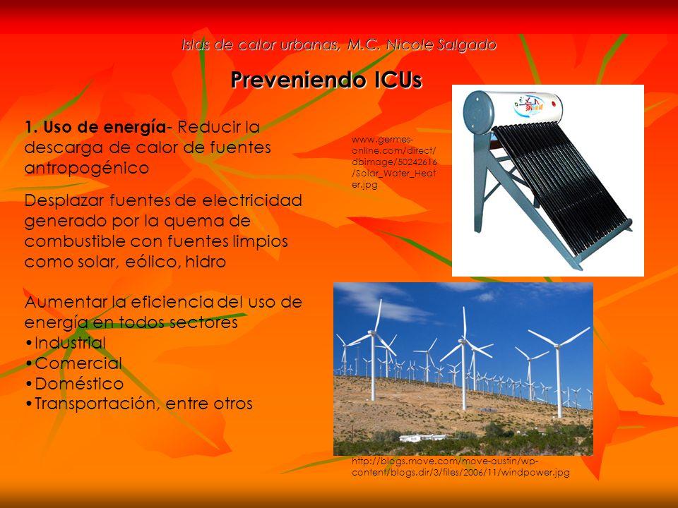 Islas de calor urbanas, M.C. Nicole Salgado Preveniendo ICUs 1. Uso de energía - Reducir la descarga de calor de fuentes antropogénico Desplazar fuent