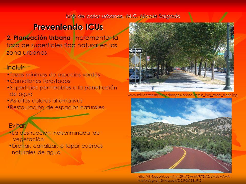 Islas de calor urbanas, M.C. Nicole Salgado Preveniendo ICUs 2. Planeación Urbana - Incrementar la taza de superficies tipo natural en las zona urbana