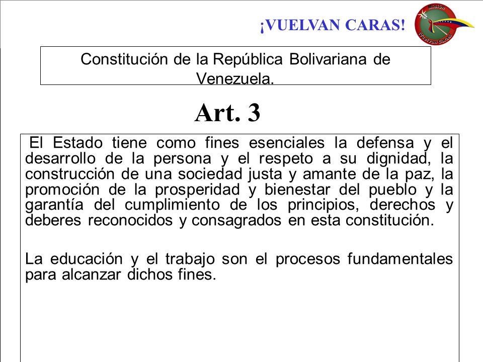 ¡VUELVAN CARAS! Constitución de la República Bolivariana de Venezuela. El Estado tiene como fines esenciales la defensa y el desarrollo de la persona