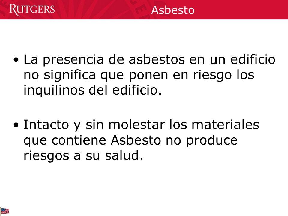 Asbesto La presencia de asbestos en un edificio no significa que ponen en riesgo los inquilinos del edificio. Intacto y sin molestar los materiales qu