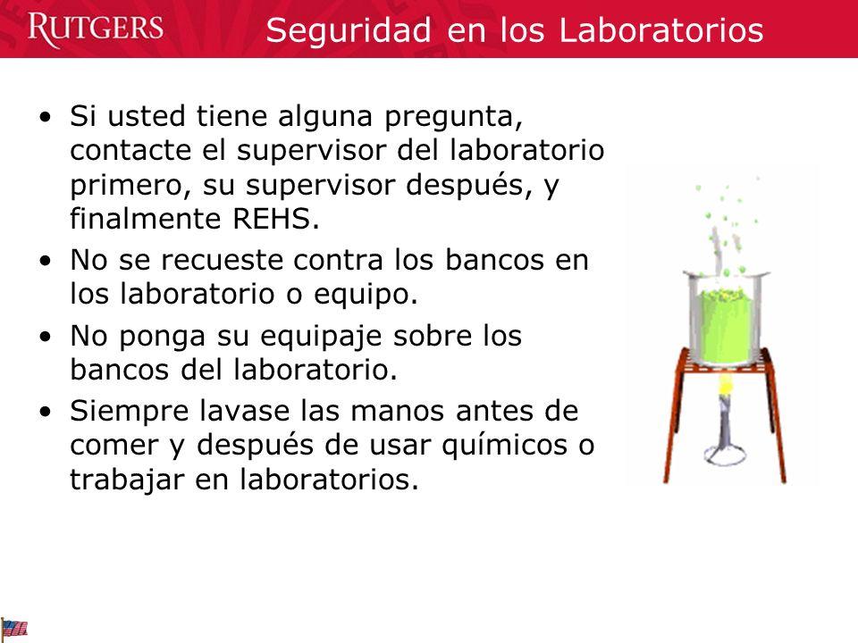 Seguridad en los Laboratorios Si usted tiene alguna pregunta, contacte el supervisor del laboratorio primero, su supervisor después, y finalmente REHS