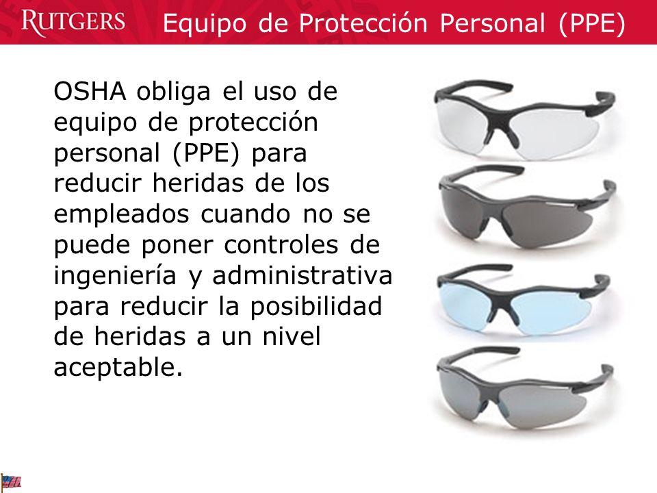 OSHA obliga el uso de equipo de protección personal (PPE) para reducir heridas de los empleados cuando no se puede poner controles de ingeniería y adm