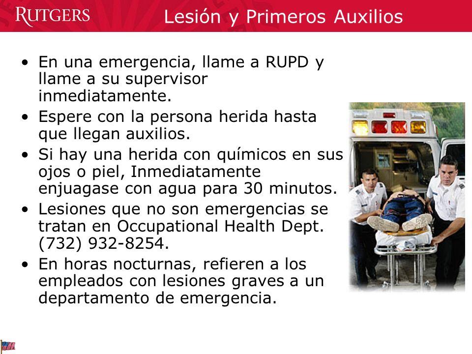 Lesión y Primeros Auxilios En una emergencia, llame a RUPD y llame a su supervisor inmediatamente. Espere con la persona herida hasta que llegan auxil