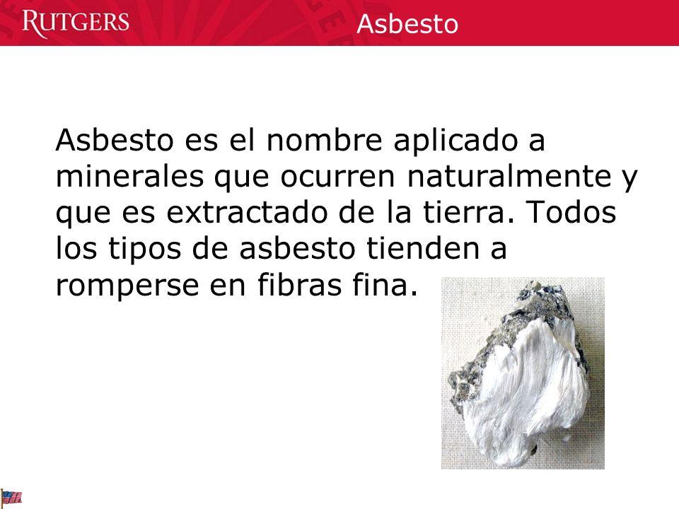 Asbesto Asbesto es el nombre aplicado a minerales que ocurren naturalmente y que es extractado de la tierra. Todos los tipos de asbesto tienden a romp