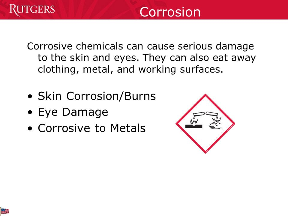 Corrosion Corrosive chemicals can cause serious damage to the skin and eyes.