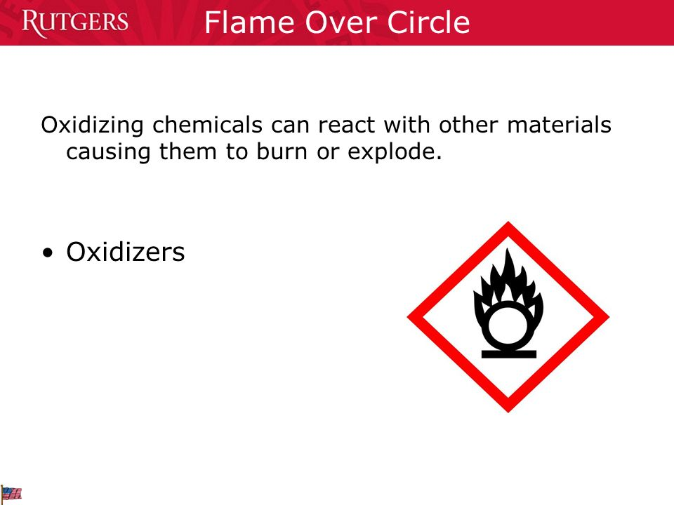 Flame Over Circle Oxidizing chemicals can react with other materials causing them to burn or explode.
