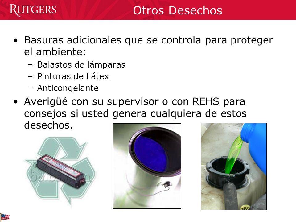 Otros Desechos Basuras adicionales que se controla para proteger el ambiente: –Balastos de lámparas –Pinturas de Látex –Anticongelante Averigüé con su