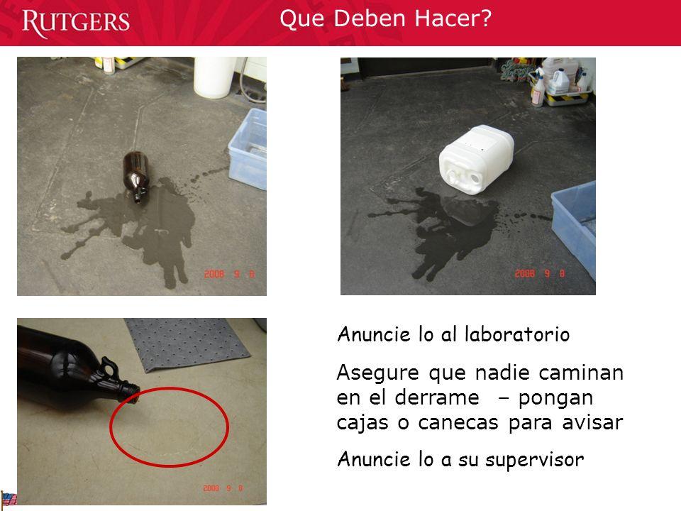 Que Deben Hacer? Anuncie lo al laboratorio Asegure que nadie caminan en el derrame – pongan cajas o canecas para avisar Anuncie lo a su supervisor