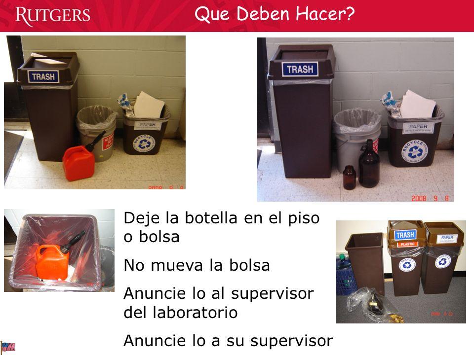Deje la botella en el piso o bolsa No mueva la bolsa Anuncie lo al supervisor del laboratorio Anuncie lo a su supervisor Que Deben Hacer?