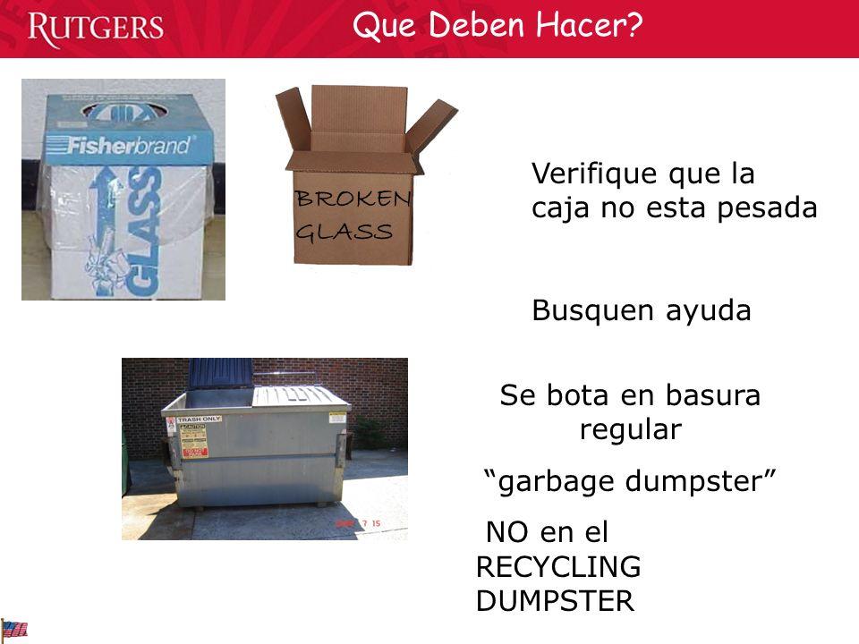 Verifique que la caja no esta pesada Busquen ayuda Que Deben Hacer? BROKEN GLASS Se bota en basura regular garbage dumpster NO en el RECYCLING DUMPSTE