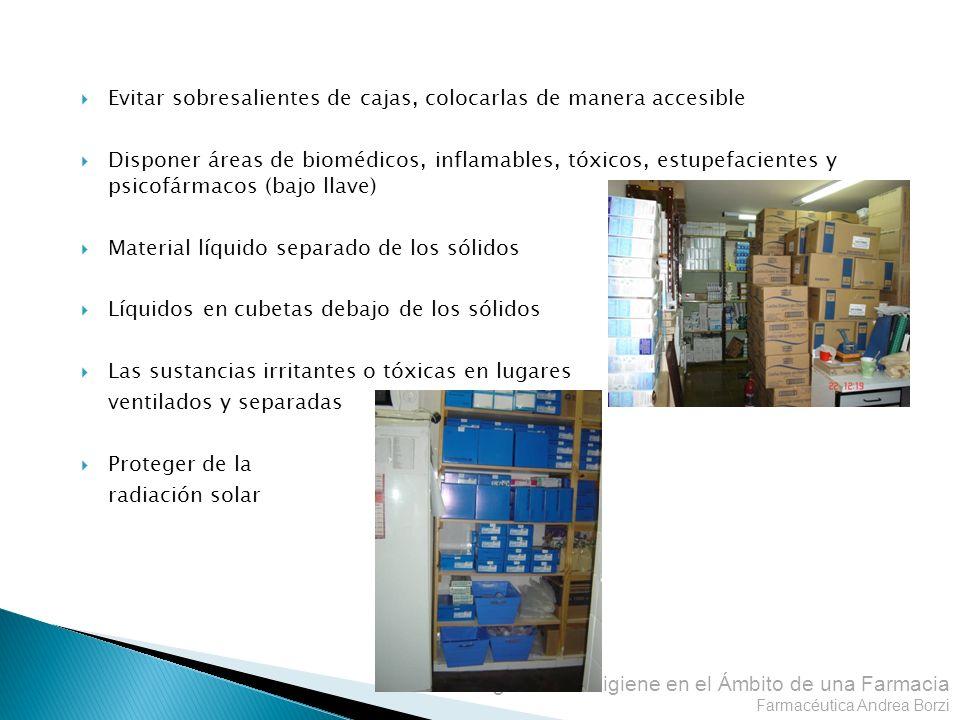 Seguridad e Higiene en el Ámbito de una Farmacia Farmacéutica Andrea Borzi Evitar sobresalientes de cajas, colocarlas de manera accesible Disponer áre