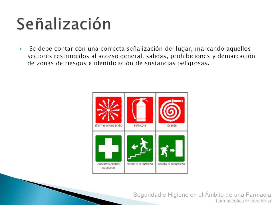 Seguridad e Higiene en el Ámbito de una Farmacia Farmacéutica Andrea Borzi Se debe contar con una correcta señalización del lugar, marcando aquellos s