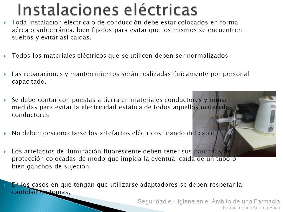 Seguridad e Higiene en el Ámbito de una Farmacia Farmacéutica Andrea Borzi Toda instalación eléctrica o de conducción debe estar colocados en forma aé