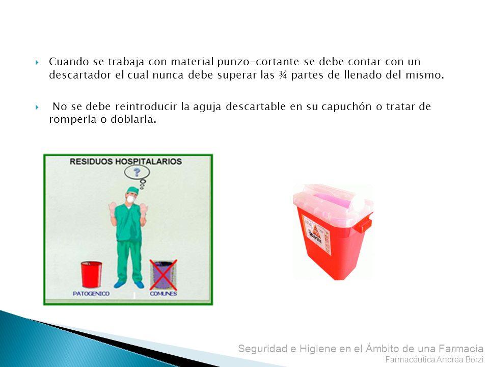 Seguridad e Higiene en el Ámbito de una Farmacia Farmacéutica Andrea Borzi Cuando se trabaja con material punzo-cortante se debe contar con un descart