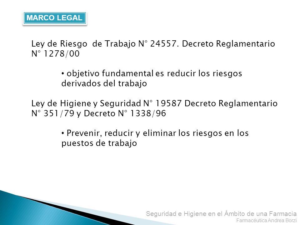 Seguridad e Higiene en el Ámbito de una Farmacia Farmacéutica Andrea Borzi MARCO LEGAL Ley de Riesgo de Trabajo N° 24557. Decreto Reglamentario N° 127