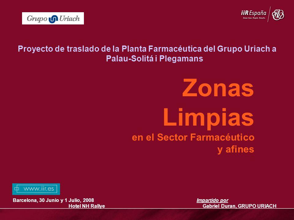 1 Zonas Limpias en el Sector Farmacéutico y afines Impartido por Gabriel Duran, GRUPO URIACH Proyecto de traslado de la Planta Farmacéutica del Grupo