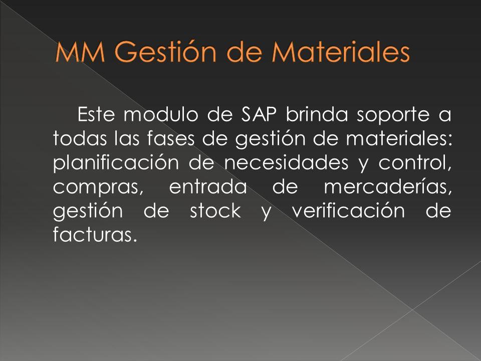 Este modulo de SAP brinda soporte a todas las fases de gestión de materiales: planificación de necesidades y control, compras, entrada de mercaderías,