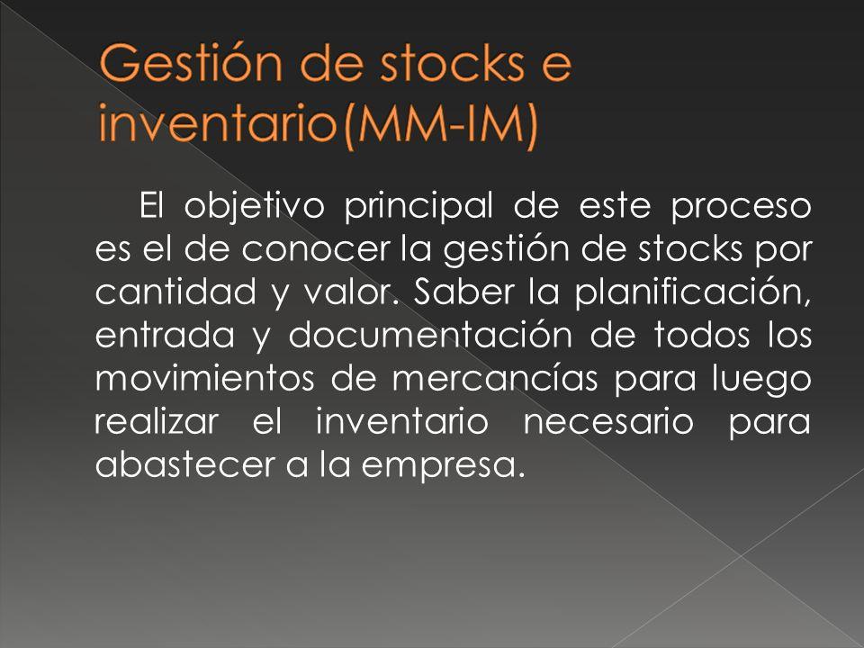 El objetivo principal de este proceso es el de conocer la gestión de stocks por cantidad y valor. Saber la planificación, entrada y documentación de t