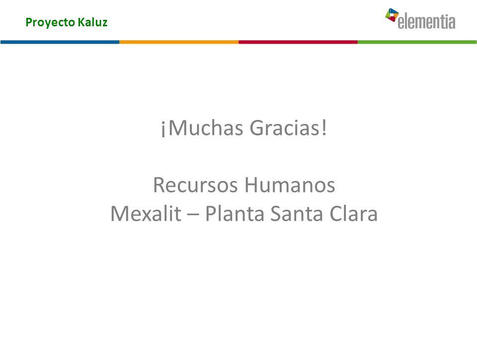 Proyecto Kaluz ¡Muchas Gracias! Recursos Humanos Mexalit – Planta Santa Clara