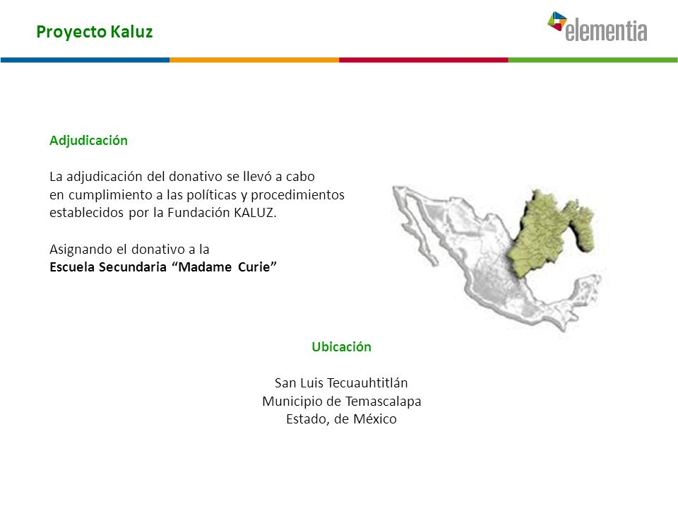 Proyecto Kaluz Adjudicación La adjudicación del donativo se llevó a cabo en cumplimiento a las políticas y procedimientos establecidos por la Fundació
